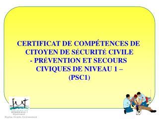 CERTIFICAT DE COMP TENCES DE  CITOYEN DE S CURIT  CIVILE - PR VENTION ET SECOURS  CIVIQUES DE NIVEAU 1   PSC1