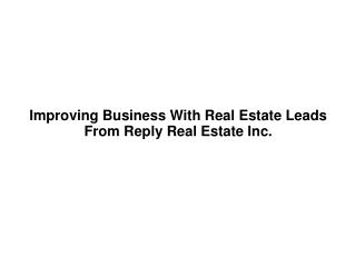 Improving Business With Real Estate Leads From Reply Real Es