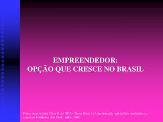 EMPREENDEDOR: OP  O QUE CRESCE NO BRASIL
