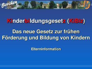 Kinderbildungsgesetz KiBiz  Das neue Gesetz zur fr hen F rderung und Bildung von Kindern  Elterninformation
