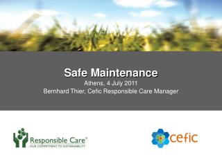 Safe Maintenance Athens, 4 July 2011 Bernhard Thier, Cefic Responsible Care Manager