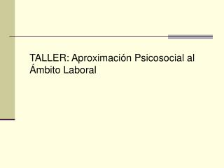 TALLER: Aproximaci n Psicosocial al  mbito Laboral