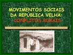 MOVIMENTOS SOCIAIS DA REP BLICA VELHA:  CONFLITOS RURAIS