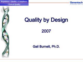 Quality by Design  2007    Gail Burnett, Ph.D.