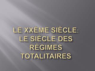 Le XX me si cle: Le si cle des r gimes totalitaires