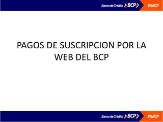 PAGOS DE SUSCRIPCION POR LA WEB DEL BCP