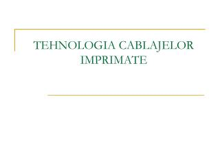 TEHNOLOGIA CABLAJELOR IMPRIMATE