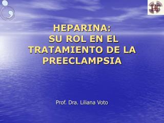 HEPARINA:  SU ROL EN EL TRATAMIENTO DE LA PREECLAMPSIA