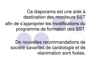 Ce diaporama est une aide   destination des moniteurs SST  afin de s approprier les modifications du programme de format