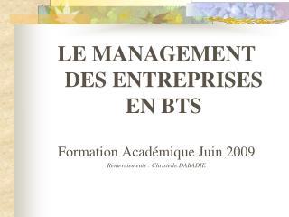 LE MANAGEMENT DES ENTREPRISES EN BTS  Formation Acad mique Juin 2009 Remerciements : Christelle.DABADIE