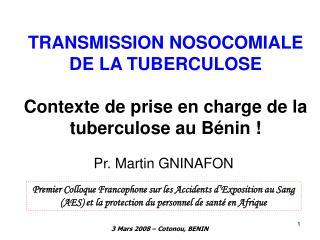 TRANSMISSION NOSOCOMIALE DE LA TUBERCULOSE  Contexte de prise en charge de la tuberculose au B nin