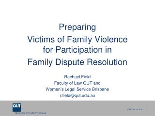 Preparing  Victims of Family Violence for Participation in  Family Dispute Resolution   Rachael Field Faculty of Law QUT
