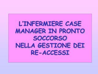 L INFERMIERE CASE MANAGER IN PRONTO SOCCORSO NELLA GESTIONE DEI RE-ACCESSI