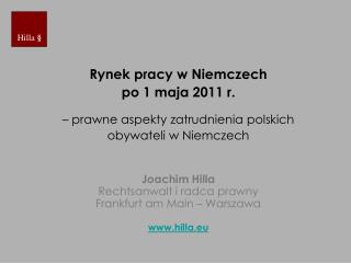 Rynek pracy w Niemczech  po 1 maja 2011 r.     prawne aspekty zatrudnienia polskich  obywateli w Niemczech   Joachim Hil