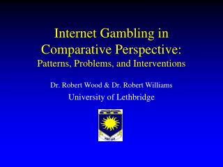 Internet Gambling in  Comparative Perspective: Patterns, Problems, and Interventions