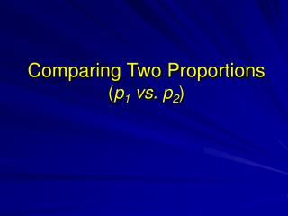 Comparing Two Proportions p1 vs. p2