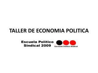 TALLER DE ECONOMIA POLITICA