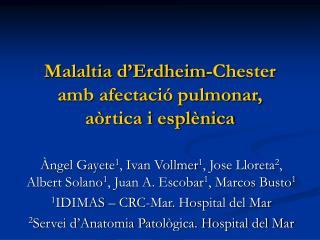 Malaltia d Erdheim-Chester amb afectaci  pulmonar, a rtica i espl nica