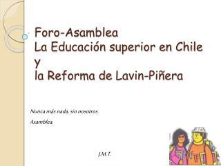 Foro-Asamblea La Educaci n superior en Chile y la Reforma de Lavin-Pi era