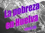 La pobreza en Huelva