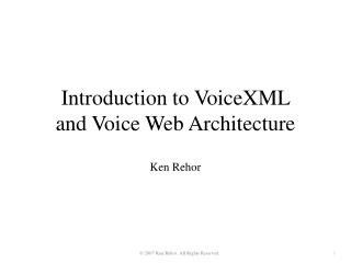 Introduction to VoiceXML  and Voice Web Architecture