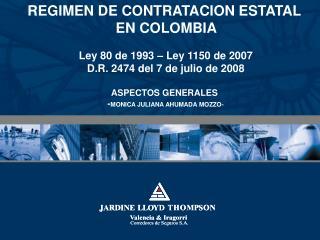 REGIMEN DE CONTRATACION ESTATAL  EN COLOMBIA   Ley 80 de 1993   Ley 1150 de 2007  D.R. 2474 del 7 de julio de 2008  ASPE