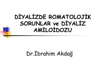 DIYALIZDE ROMATOLOJIK SORUNLAR ve DIYALIZ AMILOIDOZU
