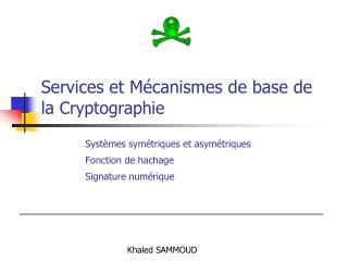 Services et M canismes de base de la Cryptographie