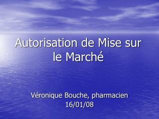 Autorisation de Mise sur le March