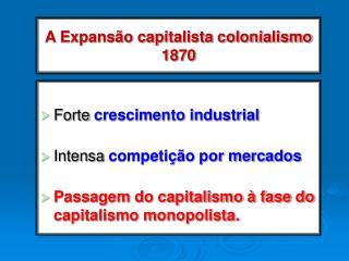 A Expans o capitalista colonialismo 1870