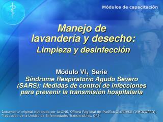 Manejo de   lavander a y desecho:  Limpieza y desinfecci n  M dulo VI, Serie S ndrome Respiratorio Agudo Severo SARS: Me