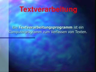 Ein Textverarbeitungsprogramm ist ein Computerprogramm zum Verfassen von Texten.