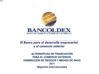 ALTERNATIVAS DE FINANCIACI N PARA EL COMERCIO EXTERIOR, DISMINUCI N DE RIESGOS Y MEDIOS DE PAGO 2011 Negocios Internacio