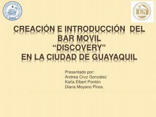 Presentado por: Andrea Cruz Gonzalez Karla Elbert Pont n Diana Moyano Pinos