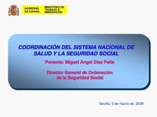 Ponente: Miguel  ngel D az Pe a  Director General de Ordenaci n de la Seguridad Social