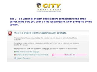 The CITY s web mail system offers secure connection to the email server. Make sure you click on the following link when