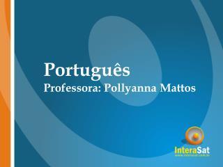 Portugu s Professora: Pollyanna Mattos