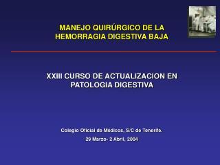 MANEJO QUIR RGICO DE LA HEMORRAGIA DIGESTIVA BAJA   XXIII CURSO DE ACTUALIZACION EN PATOLOGIA DIGESTIVA     Colegio Ofic