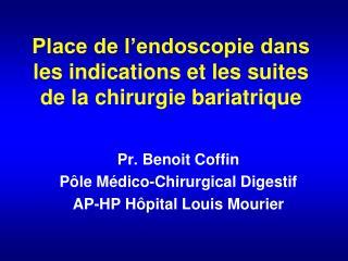 Place de l endoscopie dans les indications et les suites de la chirurgie bariatrique