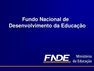 Fundo Nacional de Desenvolvimento da Educa  o