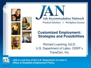 Customized Employment: Strategies and Possibilities  Richard Luecking, Ed.D. U.S. Department of Labor, ODEP  TransCen, I