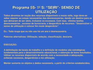 Programa 5S- 1  S:  SEIRI - SENSO DE UTILIZA  O