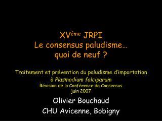 XV me JRPI Le consensus paludisme  quoi de neuf   Traitement et pr vention du paludisme d importation   Plasmodium falci