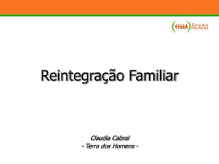 Reintegra  o Familiar     Claudia Cabral - Terra dos Homens -