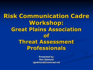 Risk Communication Cadre Workshop: Great Plains Association  of  Threat Assessment Professionals