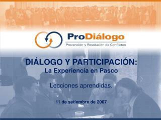 DI LOGO Y PARTICIPACI N:  La Experiencia en Pasco   Lecciones aprendidas.  11 de setiembre de 2007