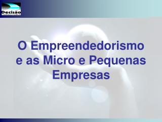 O Empreendedorismo e as Micro e Pequenas Empresas