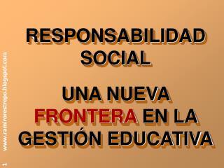 RESPONSABILIDAD SOCIAL  UNA NUEVA FRONTERA EN LA GESTI N EDUCATIVA