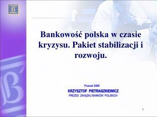 Poznan 2009          KRZYSZTOF  PIETRASZKIEWICZ           PREZES  ZWIAZKU BANK W  POLSKICH