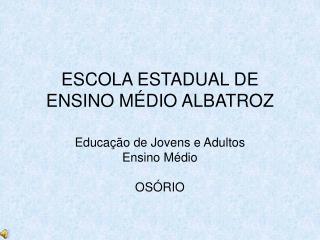 ESCOLA ESTADUAL DE ENSINO M DIO ALBATROZ